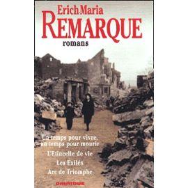 Erich Maria Remarque - Romans : Un temps pour vivre, un temps pour mourir L'étincelle de vie. Les exilés. Arc de triomphe