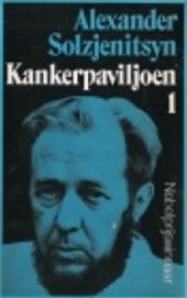 Alexander Solzjenitsyn - Kankerpaviljoen. Eerste deel