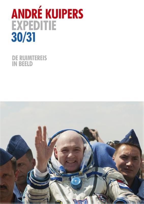 Andre Kuipers, André Kuipers - Andre Kuipers expeditie 30/31  de ruimtereis in beeld