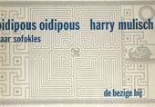 HARRY MULISCH - Oidipous Oidipous naar Sofokles. Gevolgd door een vertaling van 88 profetieën en de fragmenten over Armenië van Leonardo da Vinci