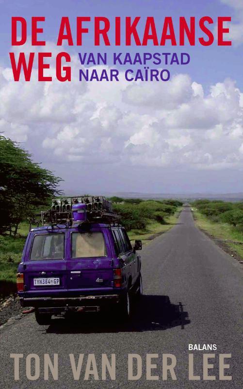 TON VAN DER LEE - De Afrikaanse weg. Van Kaapstad tot Caïro