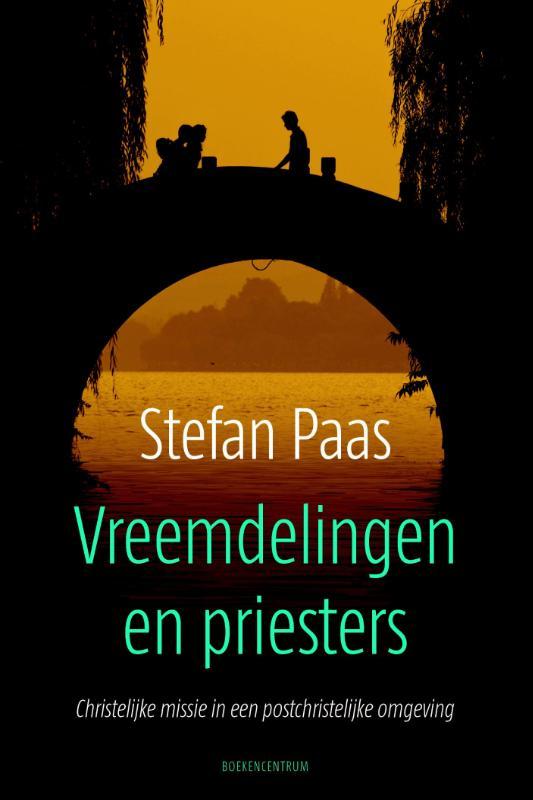 Stefan Paas - Vreemdelingen en Priesters christelijke missie in een postchristelijke omgeving