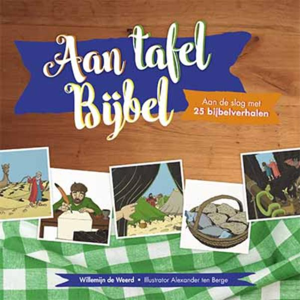 Willemijn de Weerd - Aan tafel bijbel aan de slag met 25 bijbelverhalen