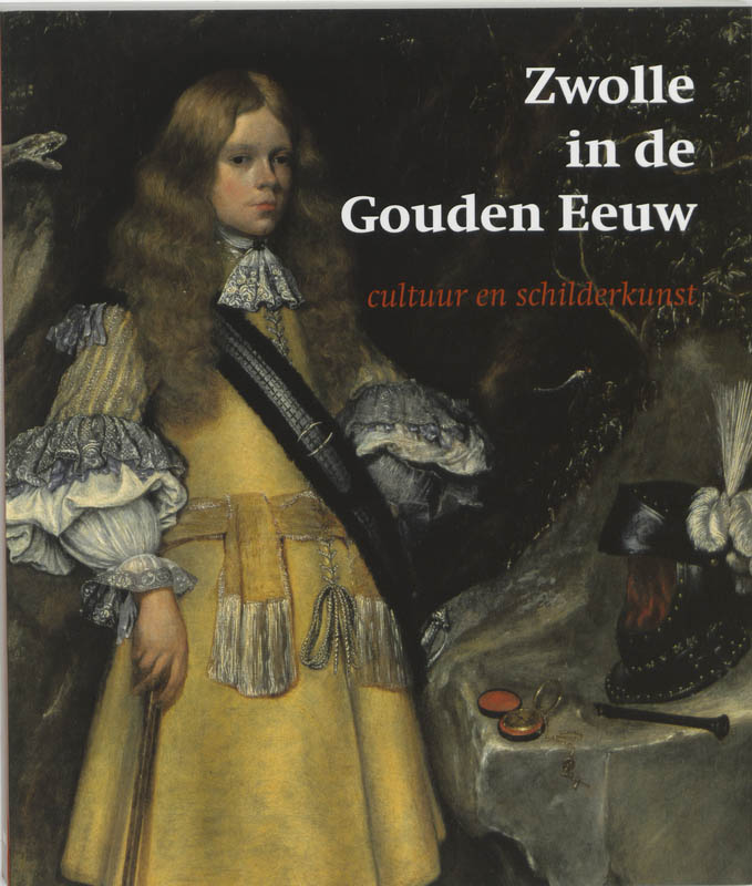 J. C. Streng, Lydie van Dijk, Zwolle (Netherlands). Stedelijk Museum - Zwolle in de Gouden Eeuw cultuur en schilderkunst