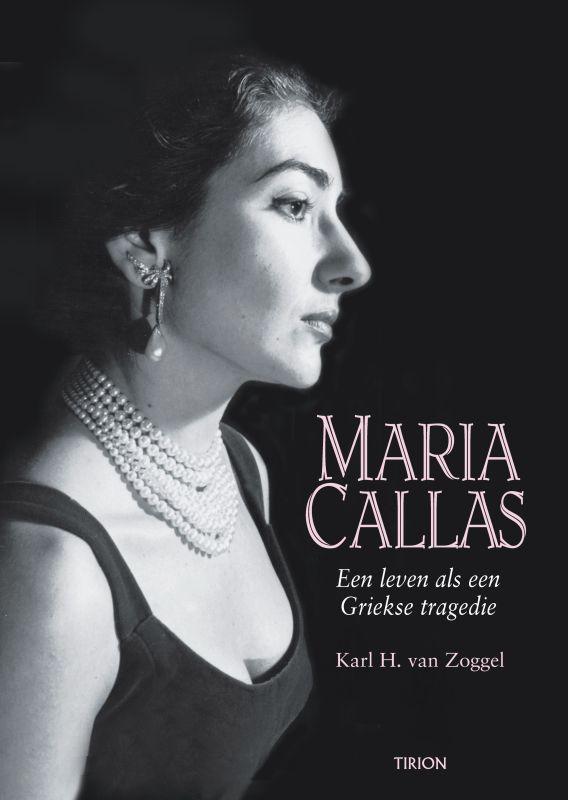 Karl H. van Zoggel - Maria Callas Een leven als een Griekse tragedie