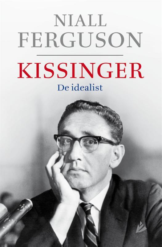 Niall Ferguson - Kissinger 1923-1968 : de idealist