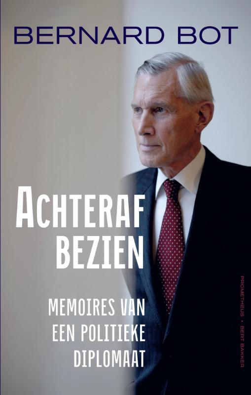 Bernard Bot - Achteraf bezien memoires van een diplomaat en politicus