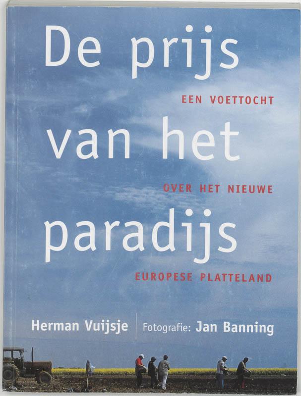 H. Vuijsje - De prijs van het paradijs een voettocht over het nieuwe Europese platteland
