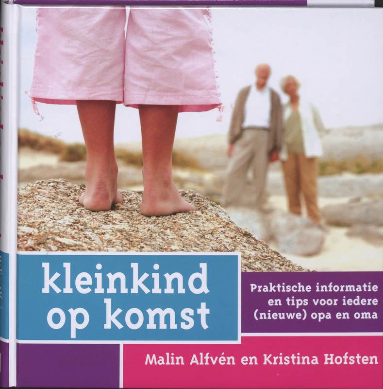 M. Alfvén, Malin Alfvén, K. Hofsten, Kristina Hofsten - Kleinkind op komst praktische informatie en tips voor iedere (nieuwe) opa en oma