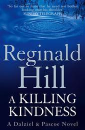 REGINALD HILL - A killing kindness. A Dalziel and Pascoe novel