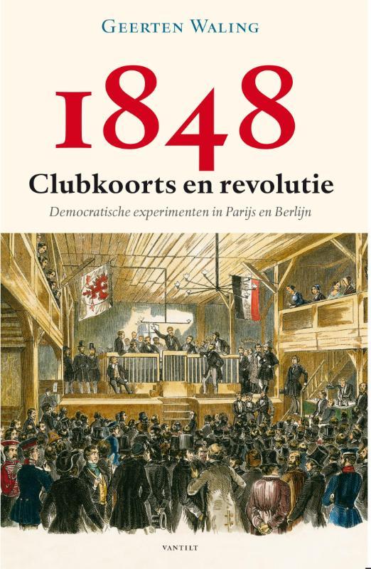 Geerten Waling - 1848 ? Clubkoorts en revolutie democratische experimenten in Parijs en Berlijn