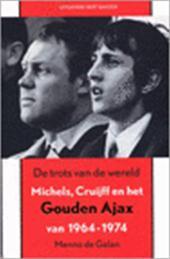 Menno De Galan - De trots van de wereld Michels, Cruijff en het gouden Ajax van 1964-1974