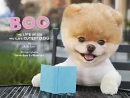 J. H. LEE - Boo. The Life of the World's Cutest Dog