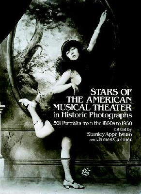 Stanley, Comp Appelbaum - Stars of the American Musical Theater in Historic Photographs 361 Portraits from the 1860's to 1950