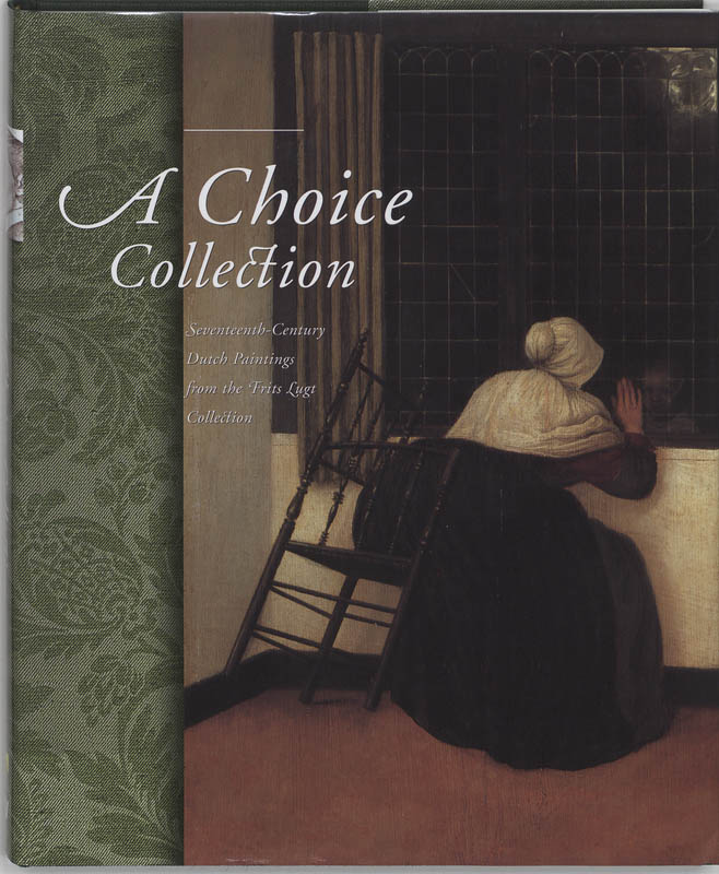 Quentin Buvelot, Hans Buijs - A Choice Collection seventeenth century Dutch paintings form the Frits Lugt Collection