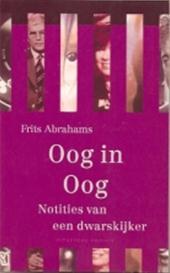 Frits Abrahams - Oog in oog notities van een dwarskijker