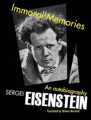 Sergei Eisenstein - Immoral Memories An Autobiography
