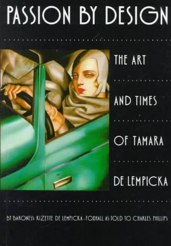 Kizette De Lempicka-foxhall, Charles Phillips - Passion by design The Art and Times of Tamara De Lempicka