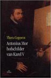 Thera Coppens - Antonius Mor Hofschilder van Karel V