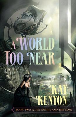 Kay Kenyon - A World Too Near