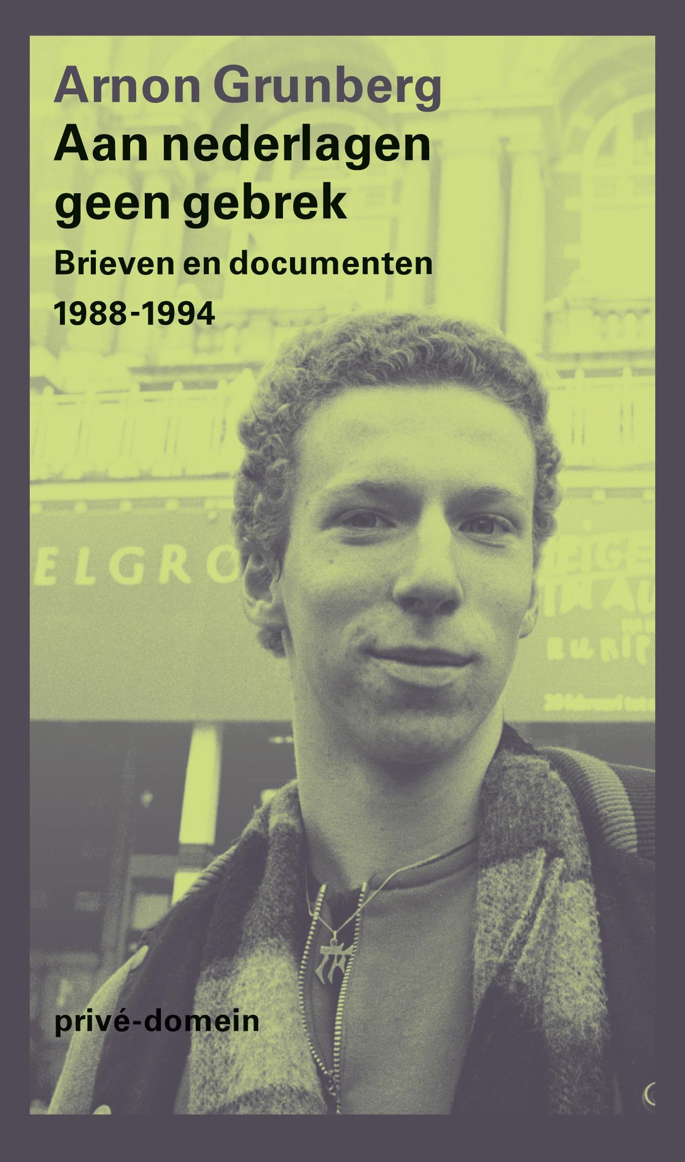 Arnon Grunberg - Aan nederlagen geen gebrek brieven en documenten 1988-1994