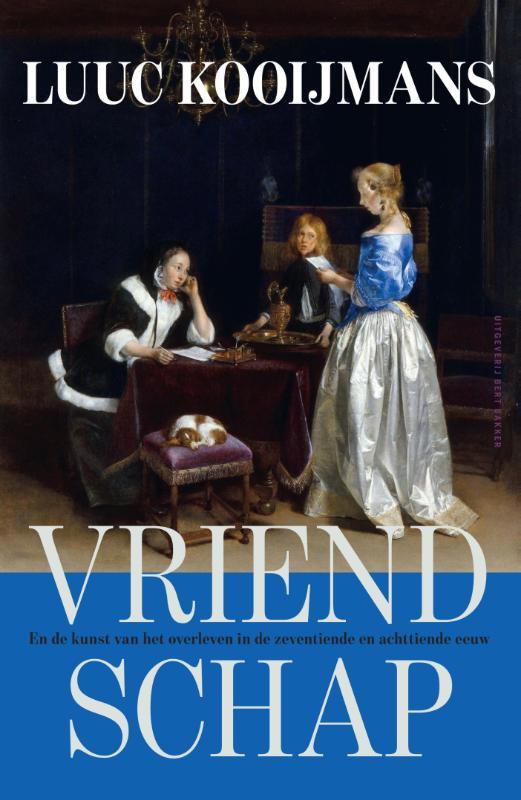 Luuc Kooijmans - Vriendschap en de kunst van het overleven in de zeventiende en achttiende eeuw