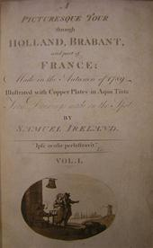 Samuel Ireland - A Picturesque Tour through Holland, Brabant, and part of France; Made in the Autumn of 1789