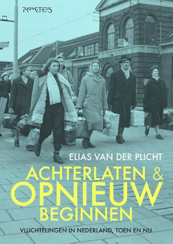 Elias van der Plicht - Achterlaten en opnieuw beginnen vluchtelingen in Nederland, toen en nu