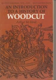 Arthur Mayger Hind - An Introduction to a History of Woodcut With a Detailed Survey of Work Done in the Fifteenth Century