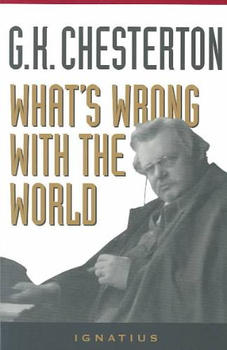 G. K. Chesterton - What's Wrong with the World