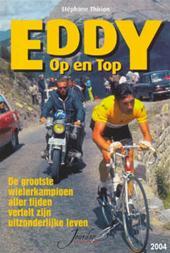 STÉPHANE THIRION - Eddy op en top. De grootste wielerkampioen aller tijden vertelt zijn uitzonderlijke leven