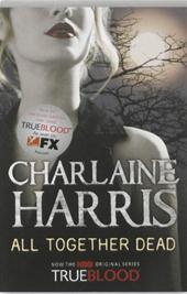 Charlaine Harris - All Together Dead A True Blood Novel
