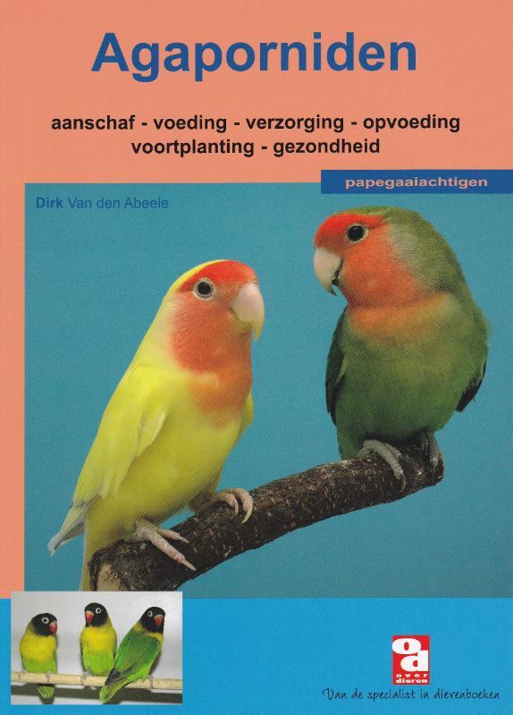 Dirk van den Abeele - Agaporniden aanschaffen, houden en verzorgen van dwergpapegaaien