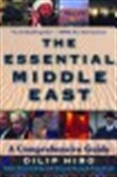 DILIP HIRO - The essential Middle East. A comprehensive guide