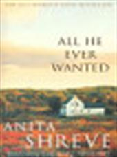 Anita Shreve - All he ever wanted