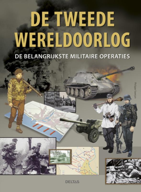 Philippe Faverjon - De Tweede Wereld Oorlog de belangrijkste militaire operaties