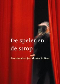J. Van Schoor, P. Allegaert - De speler en de strop tweehonderd jaar theater in Gent
