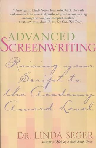 Seger, Linda - Advanced Screenwriting Taking Your Writing to the Academy Award Level