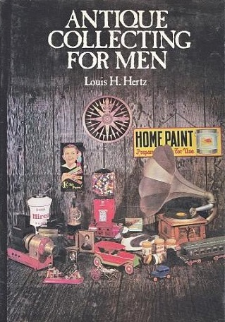 Louis M. Hertz - Antique Collecting for Men