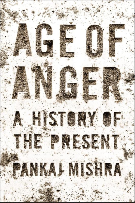 Mishra, Pankaj - Age of Anger A History of the Present