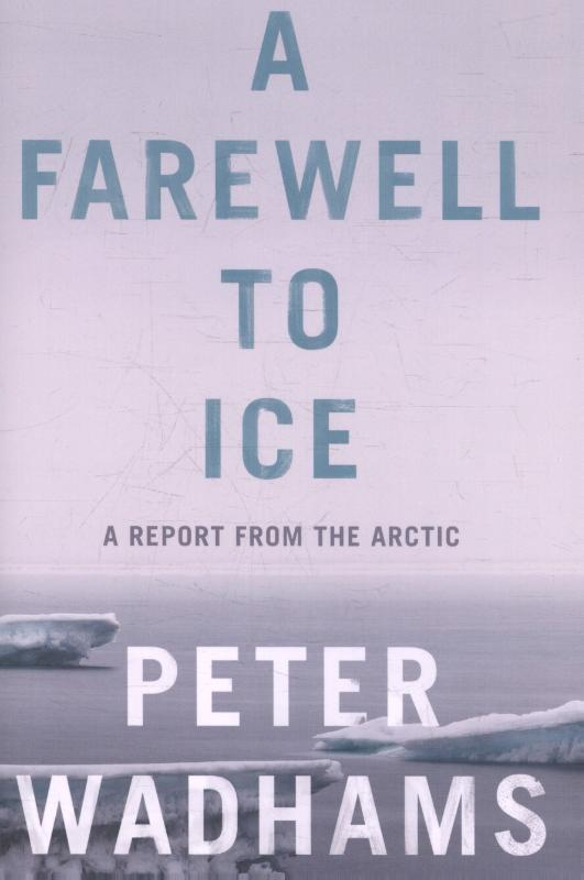 peter wadhams - Farewell to Ice