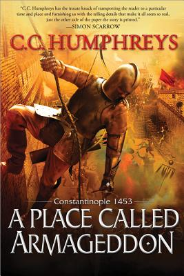 Humphreys, C. C. - A Place Called Armageddon Constantinople 1453