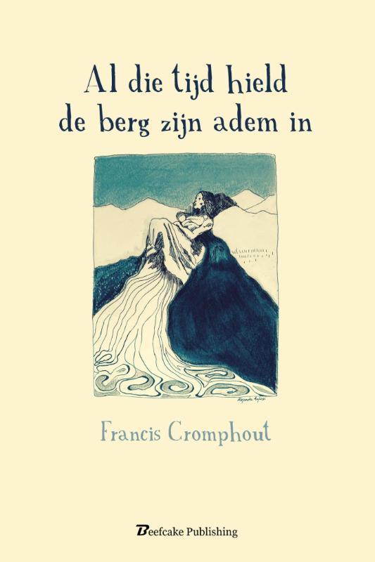 Francis Cromphout - Al die tijd hield de berg zijn adem in