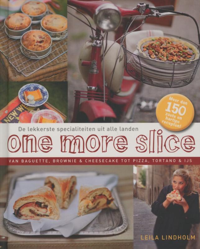 Leila Lindholm - One more slice de lekkerste specialiteiten uit alle landen van baquette, brownie & cheesecake tot pizza, tortano & ijs