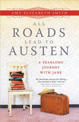Smith, Amy Elizabeth - All Roads Lead to Austen A Yearlong Journey With Jane