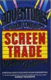 William Goldman - Adventures in the Screen Trade A Personal View of Hollywood and Screenwriting