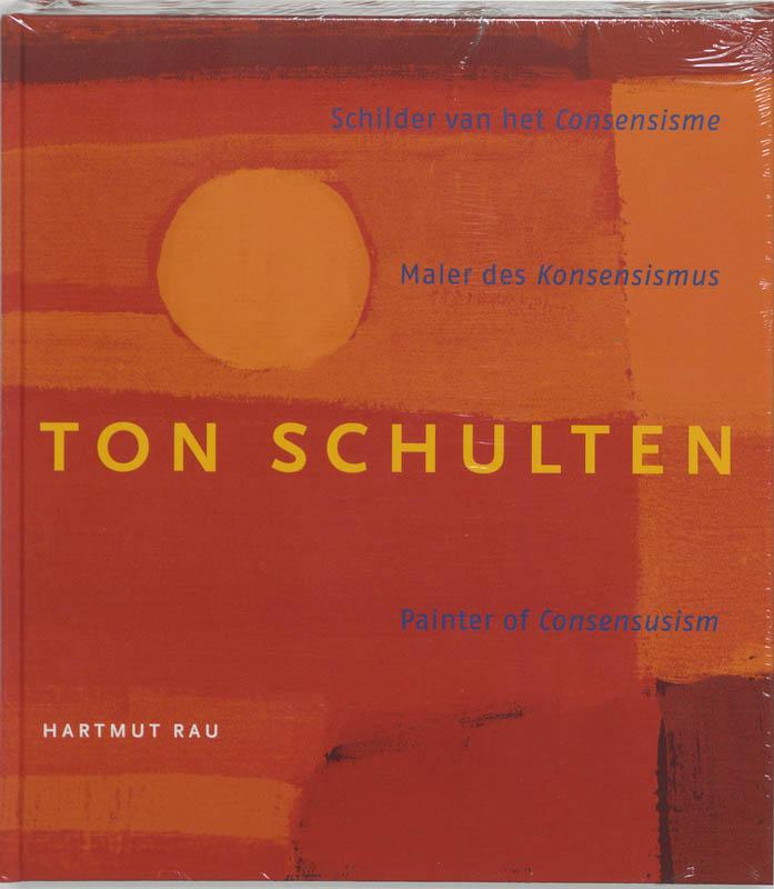 H. RAU - Ton Schulten. Schilder vab het Consensisme = Maler des Konsensismus = Painter of Consensusism