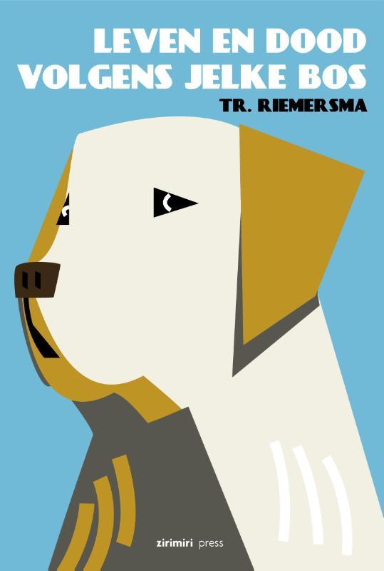 Trinus Riemersma - Leven en dood volgens Jelke Bos