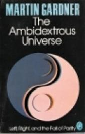 MARTIN GARDNER - The ambidextrous universe. Mirror asymmetry and time-reversed worlds