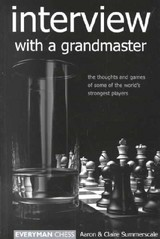 Aaron Summerscale, Claire Summerscale - Interview with a grandmaster The thoughts and games of some of the world's strongest players